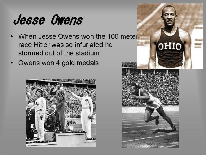 Jesse Owens • When Jesse Owens won the 100 meter race Hitler was so