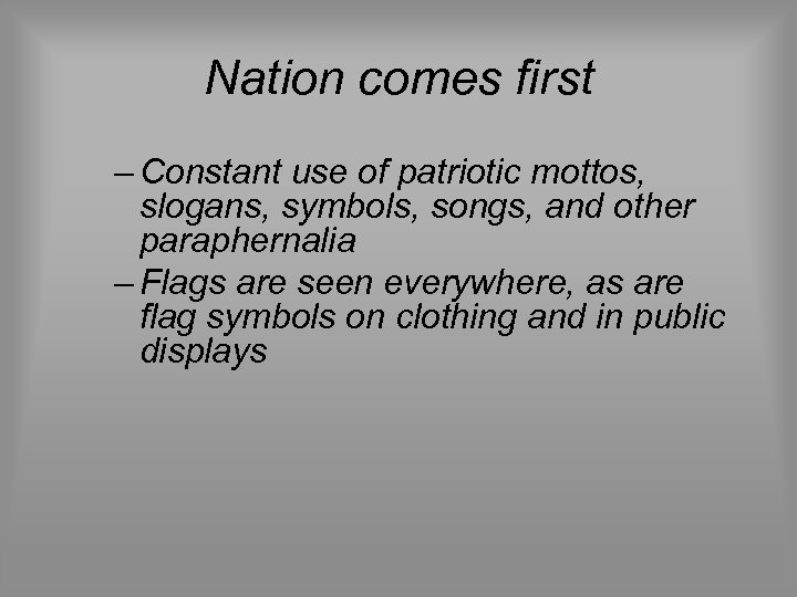Nation comes first – Constant use of patriotic mottos, slogans, symbols, songs, and other
