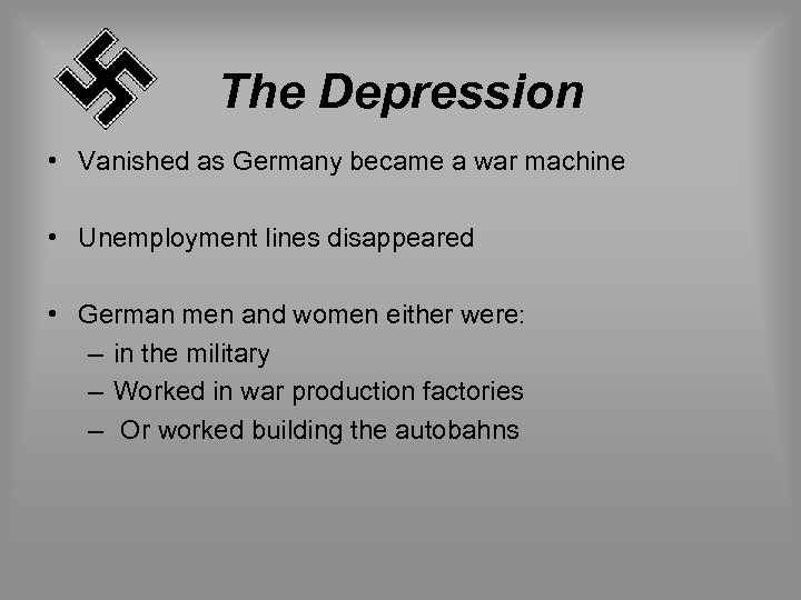 The Depression • Vanished as Germany became a war machine • Unemployment lines disappeared