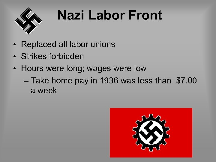 Nazi Labor Front • Replaced all labor unions • Strikes forbidden • Hours were