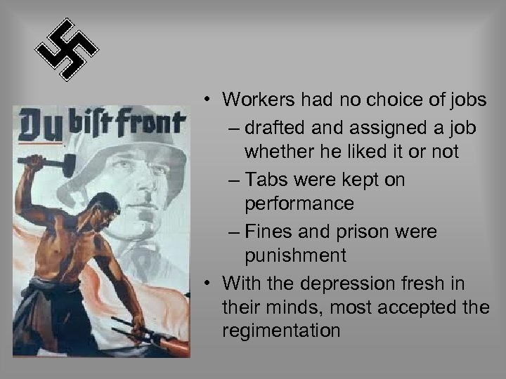 • Workers had no choice of jobs – drafted and assigned a job