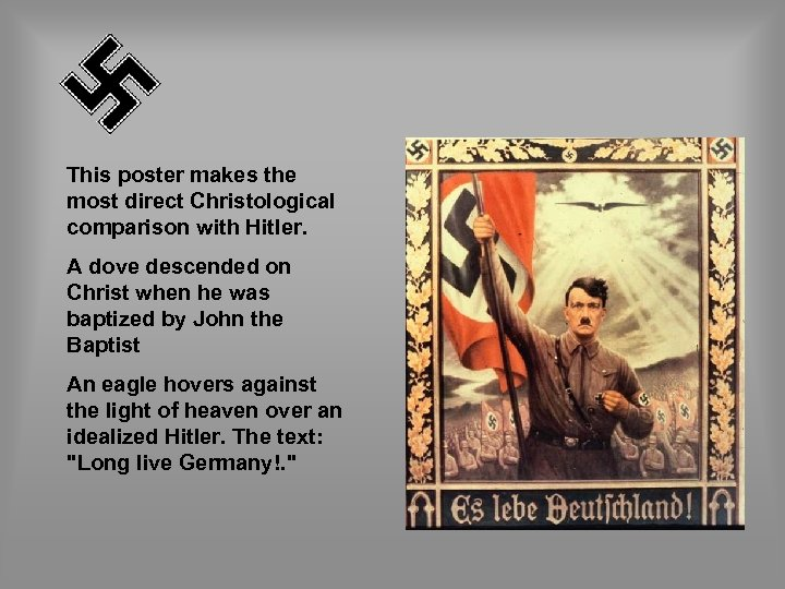 This poster makes the most direct Christological comparison with Hitler. A dove descended on