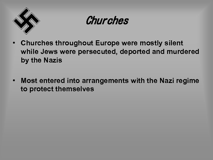 Churches • Churches throughout Europe were mostly silent while Jews were persecuted, deported and