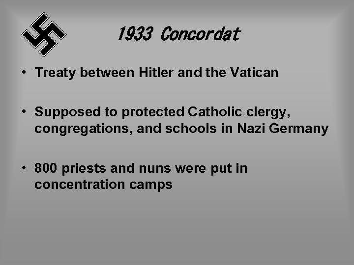 1933 Concordat • Treaty between Hitler and the Vatican • Supposed to protected Catholic