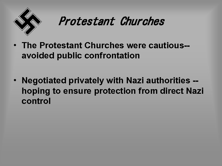 Protestant Churches • The Protestant Churches were cautious-- avoided public confrontation • Negotiated privately