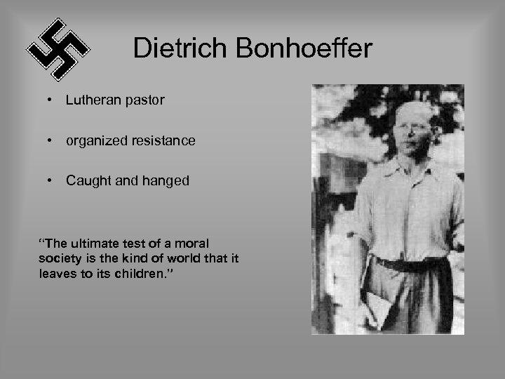 """Dietrich Bonhoeffer • Lutheran pastor • organized resistance • Caught and hanged """"The ultimate"""