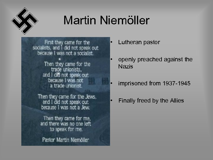 Martin Niemöller • Lutheran pastor • openly preached against the Nazis • imprisoned from