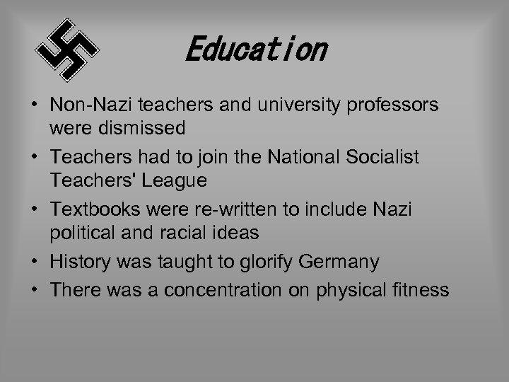 Education • Non-Nazi teachers and university professors were dismissed • Teachers had to join