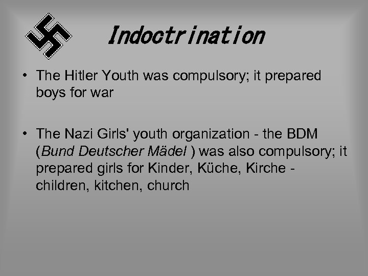 Indoctrination • The Hitler Youth was compulsory; it prepared boys for war • The
