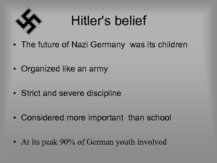 Hitler's belief • The future of Nazi Germany was its children • Organized like
