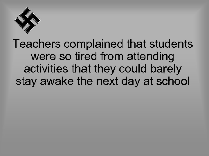 Teachers complained that students were so tired from attending activities that they could barely