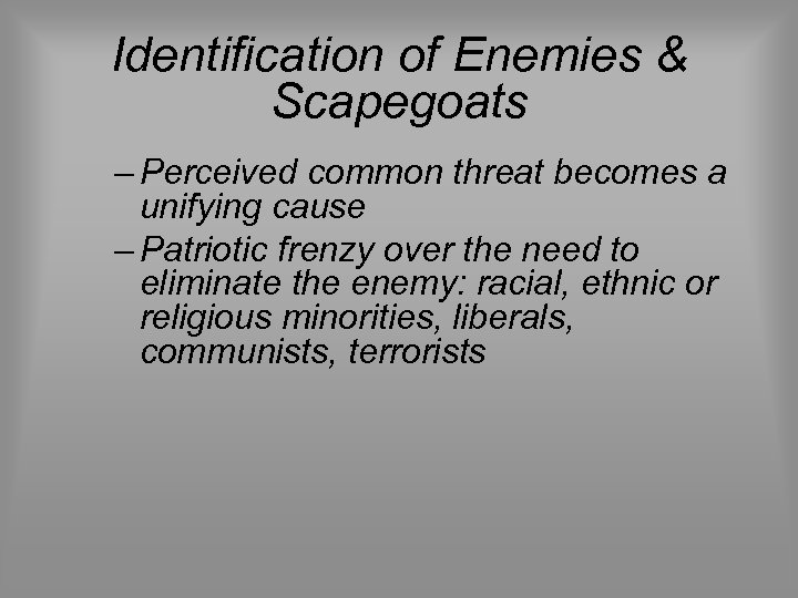 Identification of Enemies & Scapegoats – Perceived common threat becomes a unifying cause –