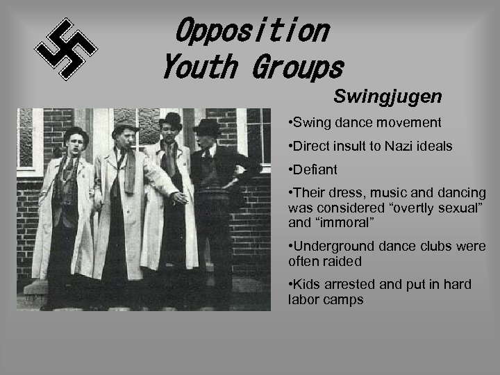 Opposition Youth Groups Swingjugen • Swing dance movement • Direct insult to Nazi ideals