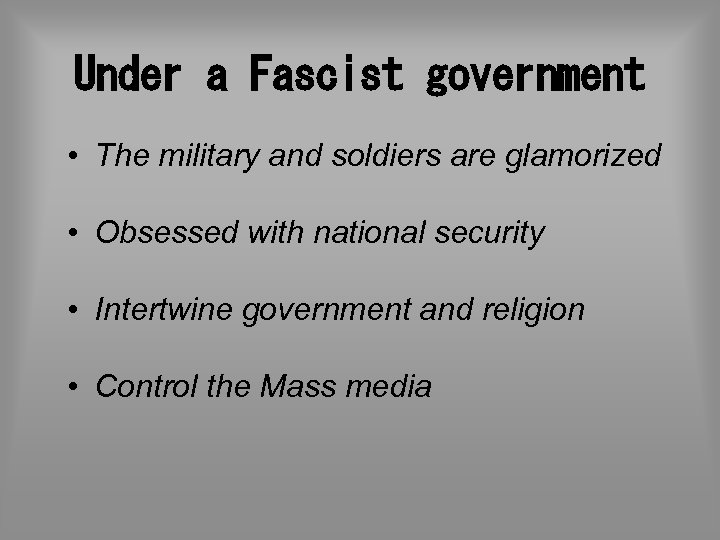 Under a Fascist government • The military and soldiers are glamorized • Obsessed with