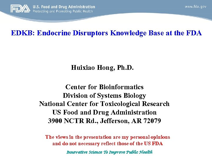 EDKB: Endocrine Disruptors Knowledge Base at the FDA Huixiao Hong, Ph. D. Center for