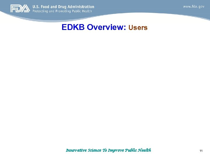 EDKB Overview: Users Innovative Science To Improve Public Health 11