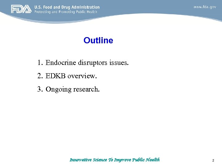 Outline 1. Endocrine disruptors issues. 2. EDKB overview. 3. Ongoing research. Innovative Science To