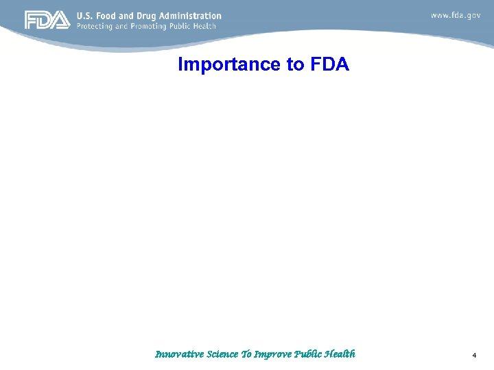 Importance to FDA Innovative Science To Improve Public Health 4