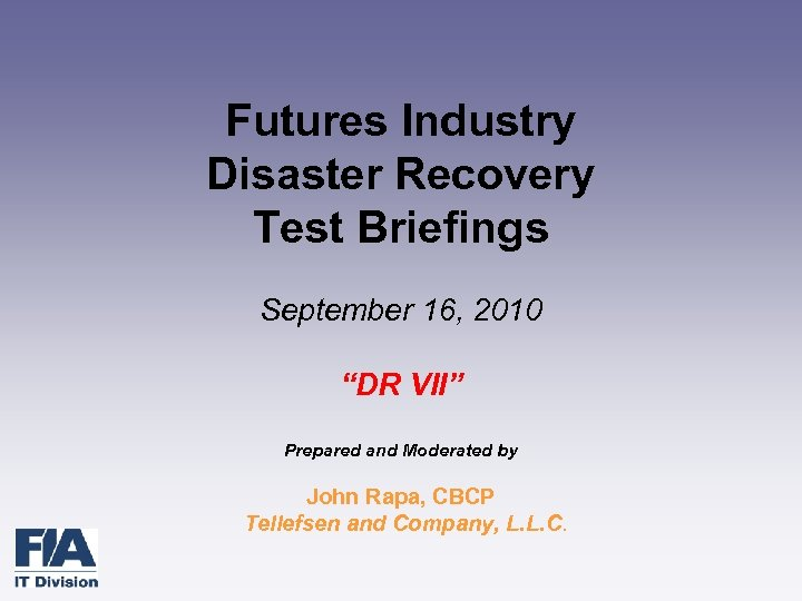 "Futures Industry Disaster Recovery Test Briefings September 16, 2010 ""DR VII"" Prepared and Moderated"