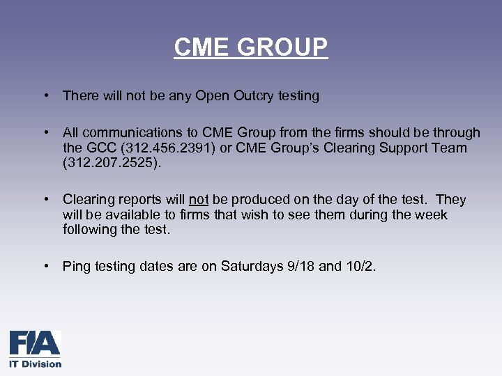 CME GROUP • There will not be any Open Outcry testing • All communications
