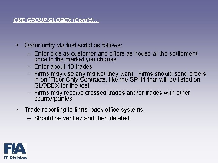 CME GROUP GLOBEX (Cont'd)… • Order entry via test script as follows: – Enter