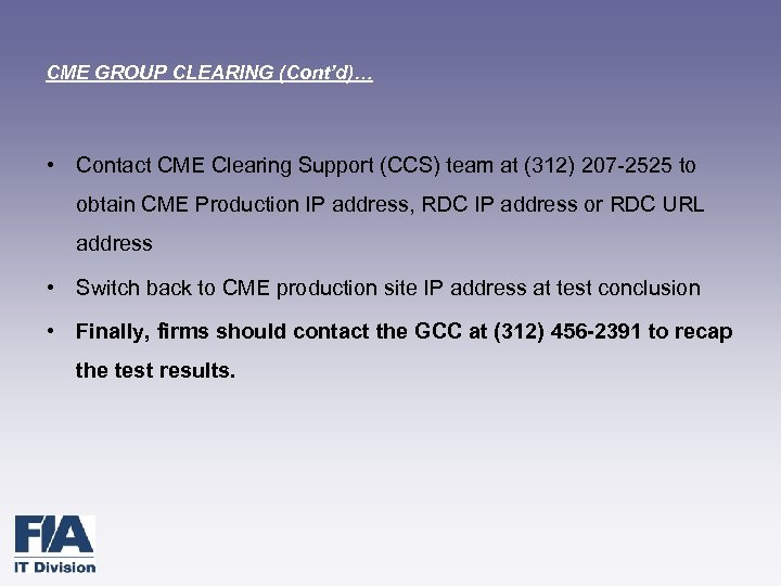 CME GROUP CLEARING (Cont'd)… • Contact CME Clearing Support (CCS) team at (312) 207
