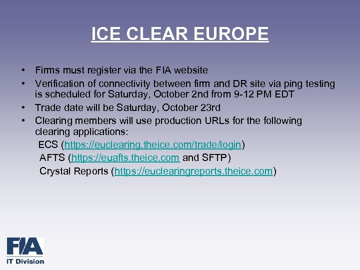 ICE CLEAR EUROPE • Firms must register via the FIA website • Verification of