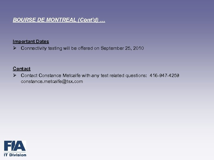 BOURSE DE MONTREAL (Cont'd) … Important Dates Ø Connectivity testing will be offered on