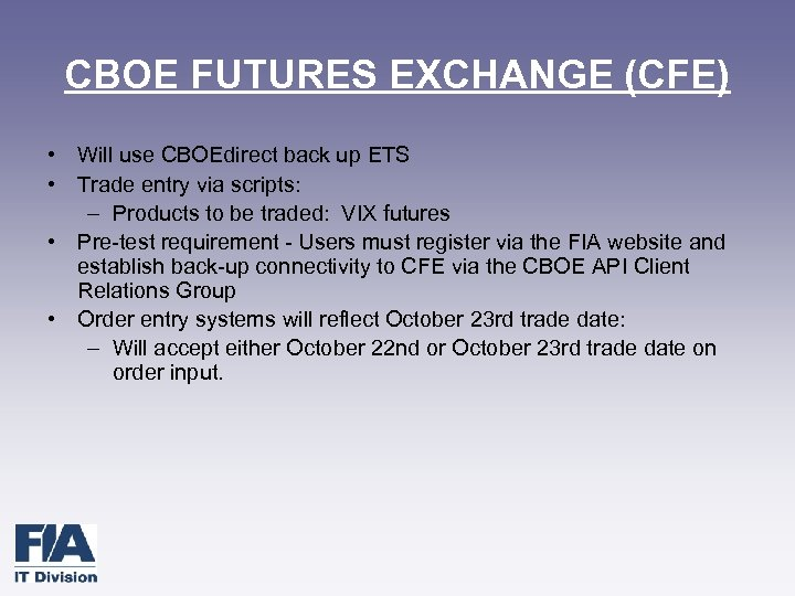 CBOE FUTURES EXCHANGE (CFE) • Will use CBOEdirect back up ETS • Trade entry
