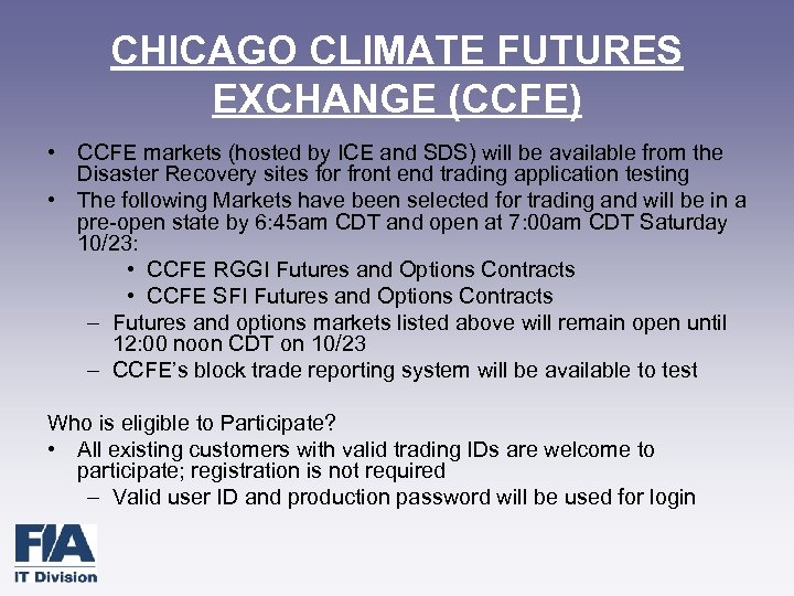 CHICAGO CLIMATE FUTURES EXCHANGE (CCFE) • CCFE markets (hosted by ICE and SDS) will