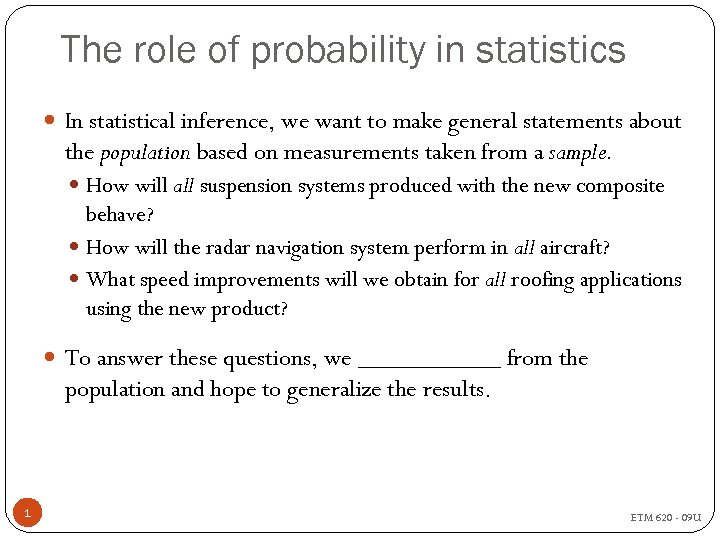 The role of probability in statistics In statistical inference, we want to make general