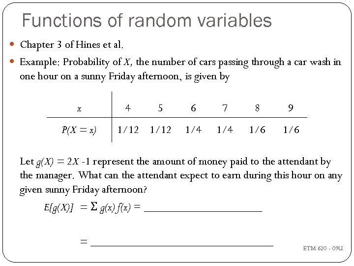 Functions of random variables Chapter 3 of Hines et al. Example: Probability of X,