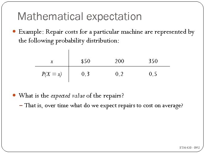 Mathematical expectation Example: Repair costs for a particular machine are represented by the following