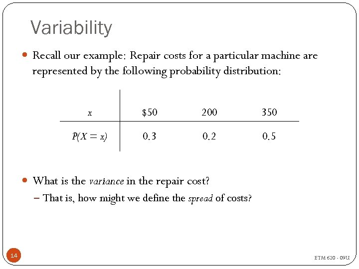 Variability Recall our example: Repair costs for a particular machine are represented by the