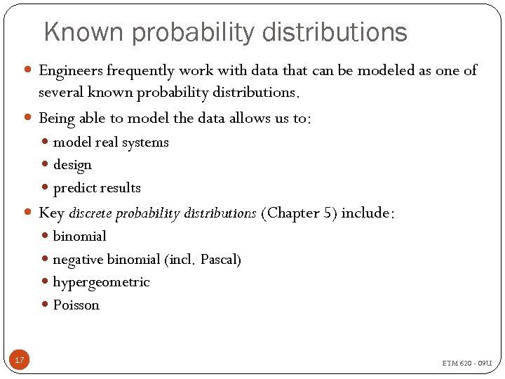 Known probability distributions Engineers frequently work with data that can be modeled as one