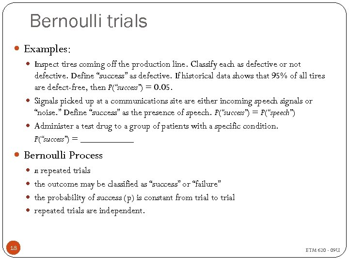 Bernoulli trials Examples: Inspect tires coming off the production line. Classify each as defective