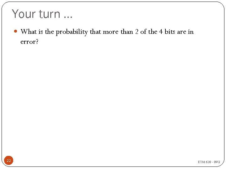 Your turn … What is the probability that more than 2 of the 4