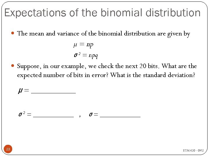 Expectations of the binomial distribution The mean and variance of the binomial distribution are