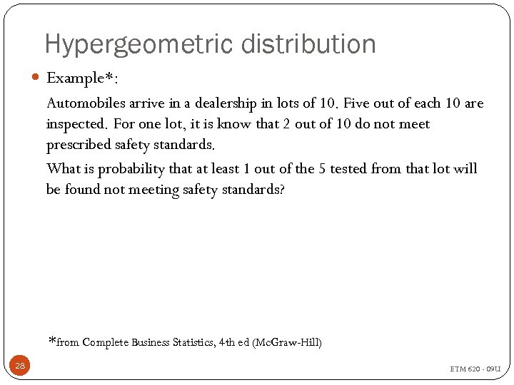 Hypergeometric distribution Example*: Automobiles arrive in a dealership in lots of 10. Five out