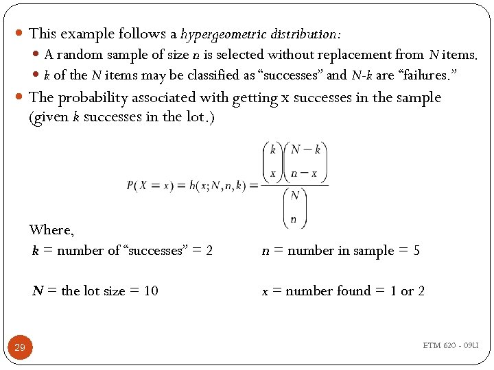 This example follows a hypergeometric distribution: A random sample of size n is