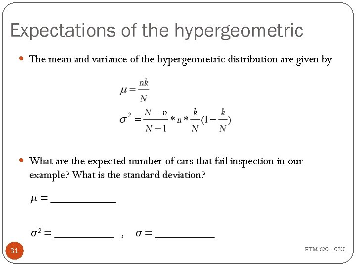 Expectations of the hypergeometric The mean and variance of the hypergeometric distribution are given