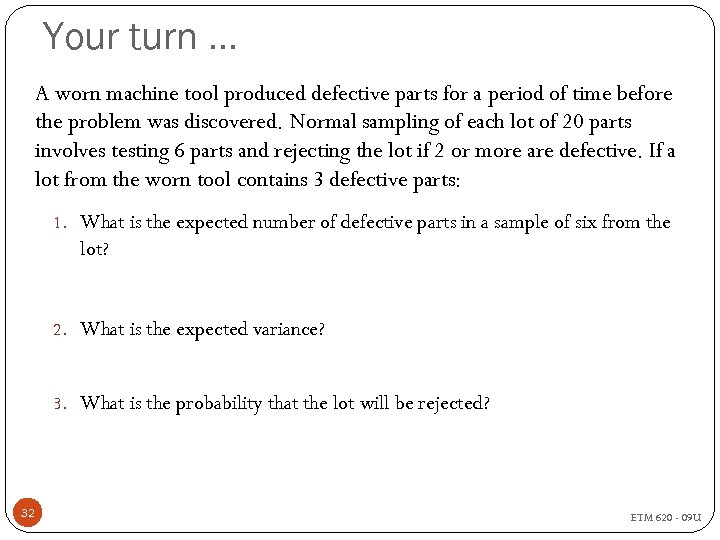 Your turn … A worn machine tool produced defective parts for a period of