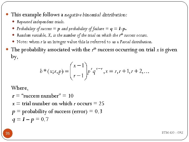 This example follows a negative binomial distribution: Repeated independent trials. Probability of success