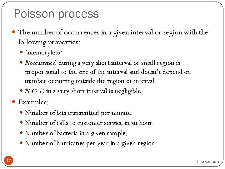 Poisson process The number of occurrences in a given interval or region with the