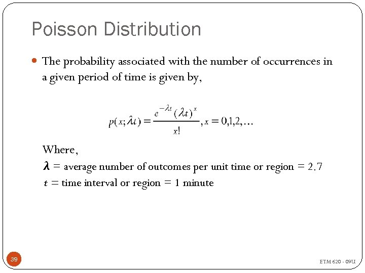 Poisson Distribution The probability associated with the number of occurrences in a given period