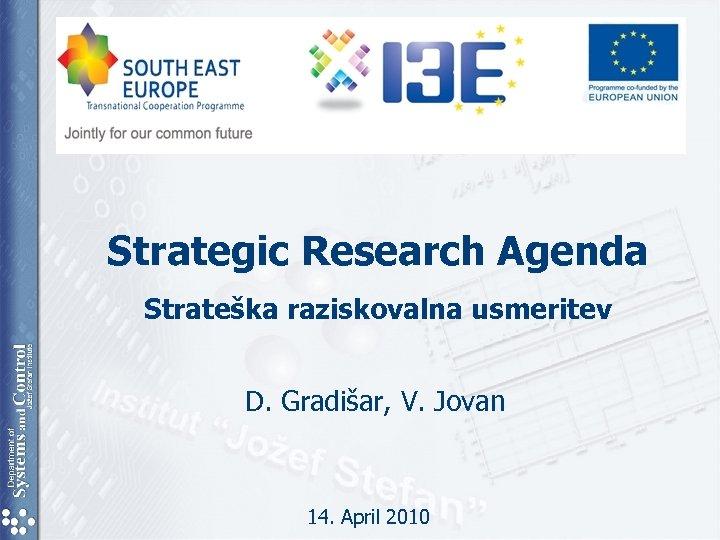 Strategic Research Agenda Strateška raziskovalna usmeritev D. Gradišar, V. Jovan 14. April 2010
