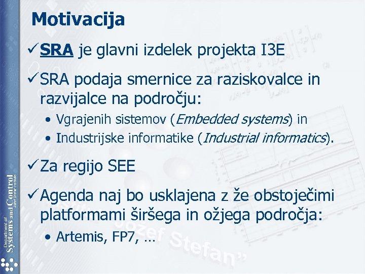 Motivacija ü SRA je glavni izdelek projekta I 3 E ü SRA podaja smernice