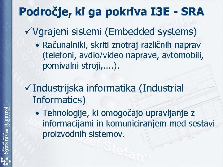 Področje, ki ga pokriva I 3 E - SRA ü Vgrajeni sistemi (Embedded systems)