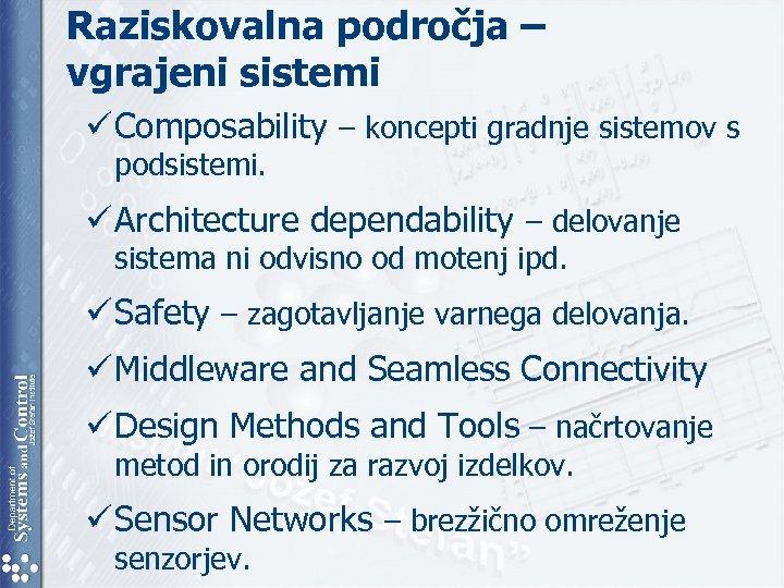 Raziskovalna področja – vgrajeni sistemi ü Composability – koncepti gradnje sistemov s podsistemi. ü