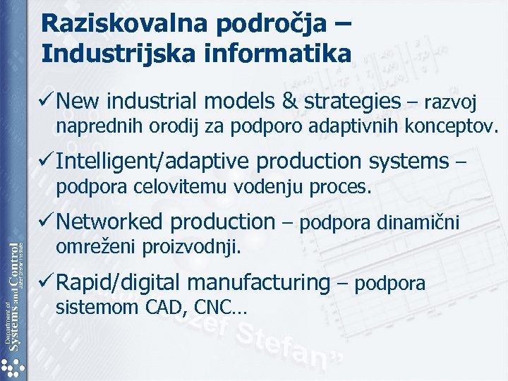 Raziskovalna področja – Industrijska informatika ü New industrial models & strategies – razvoj naprednih